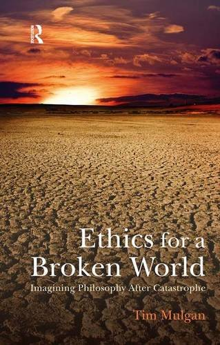 9781844654871: Ethics for a Broken World: Imagining Philosophy After Catastrophe