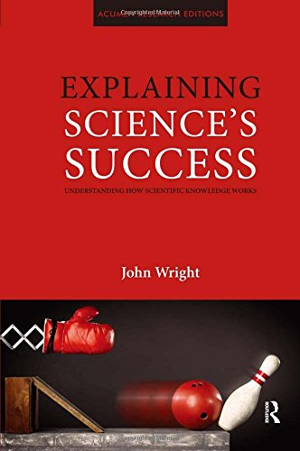 9781844655328: Explaining Science's Success: Understanding How Scientific Knowledge Works (Acumen Research Editions)