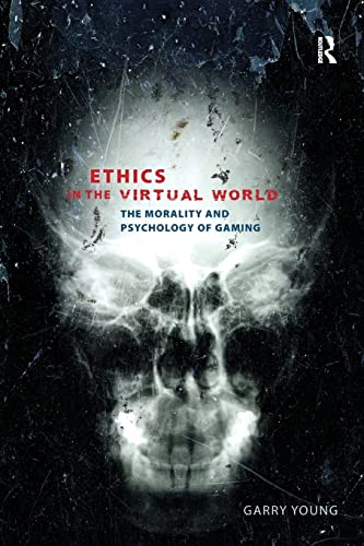 Ethics in the Virtual World: The Morality: Young, Garry