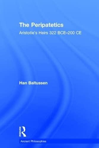 9781844655755: The Peripatetics: Aristotle's Heirs 322 BCE - 200 CE (Ancient Philosophies)