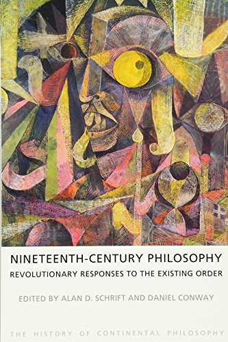 9781844656103: Nineteenth-Century Philosophy: Revolutionary Responses to the Existing Order (The History of Continental Philosophy)