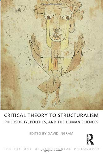 9781844656134: Critical Theory to Structuralism: Philosophy, Politics and the Human Sciences (The History of Continental Philosophy)