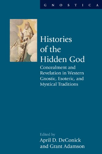 9781844656875: Histories of the Hidden God: Concealment and Revelation in Western Gnostic, Esoteric, and Mystical Traditions (Gnostica)
