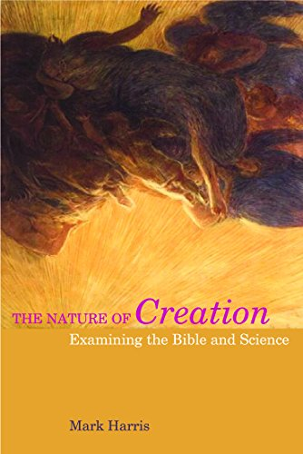 9781844657247: The Nature of Creation: Examining the Bible and Science (Biblical Challenges in the Contemporary World)