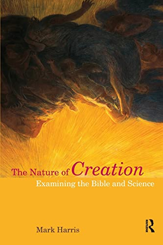 9781844657254: The Nature of Creation: Examining the Bible and Science (Biblical Challenges in the Contemporary World)