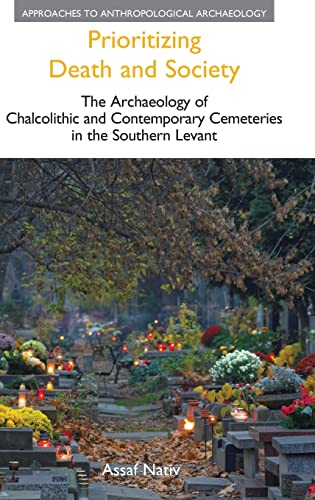 Prioritizing Death and Society: The Archaeology of Chalcolithic and Contemporary Cemeteries in the ...