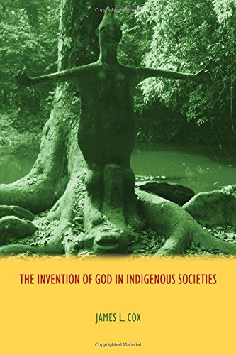 The Invention of God in Indigenous Societies: Cox, James L., Professor