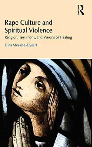 Rape Culture and Spiritual Violence: Religion, Testimony, and Visions of Healing (Religion and ...
