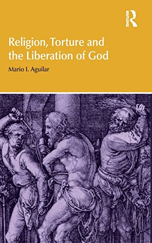 9781844658350: Religion, Torture and the Liberation of God (Religion and Violence)