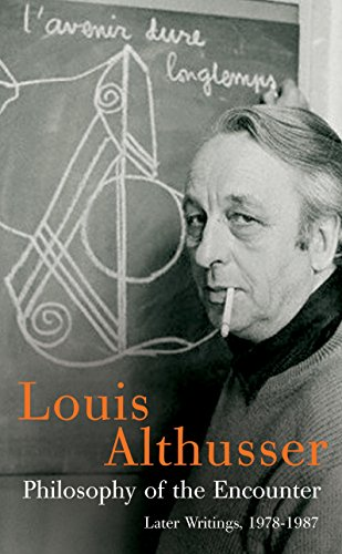 Philosophy of the Encounter: Later Writings, 1978-1987: Louis Althusser