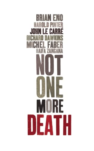 Not One More Death (184467116X) by John le Carré; Richard Dawkins; Brian Eno; Michel Faber; Harold Pinter