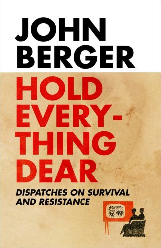 9781844671380: Hold Everything Dear: Dispatches on Survival and Resistance