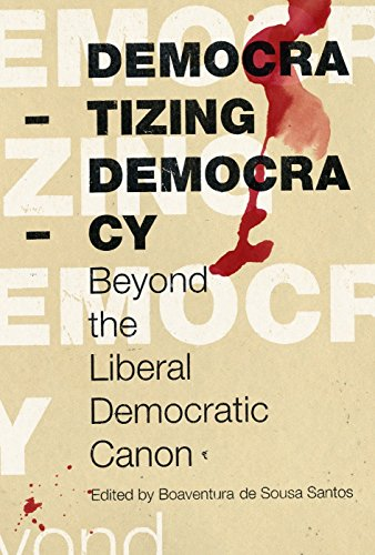 Democratizing democracy: beyond the liberal democratic canon: Sousa Santos, Boaventura