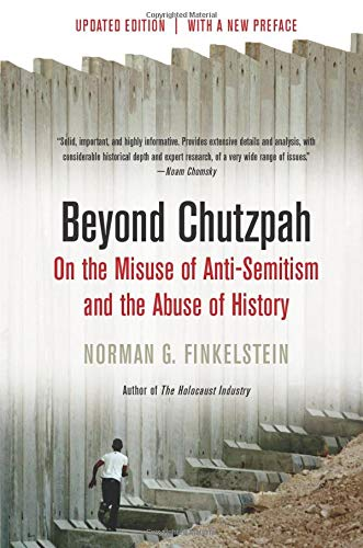 Beyond Chutzpah: On the Misuse of Anti-semitism and the Abuse of History: Finkelstein, Norman