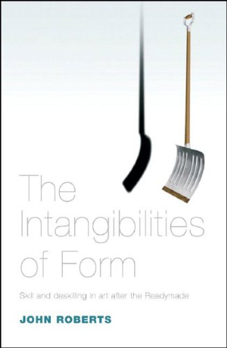 9781844671632: Intangibilities of Form: Skill and Deskilling in Art After the Readymade