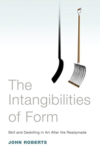 9781844671670: The Intangibilities of Form: Skill and Deskilling in Art After the Readymade