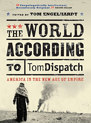 The World According to Tomdispatch: America In: Editor-Tom Engelhardt; Contributor-John