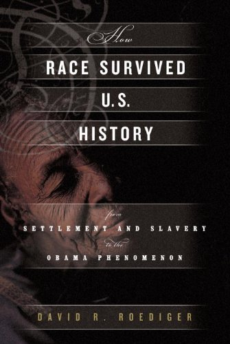 9781844672752: How Race Survived US History: From Settlement and Slavery to the Obama Phenomenon