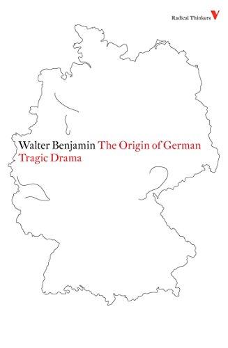 The Origin of German Tragic Drama: (Radical: Walter Benjamin