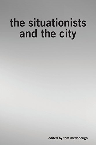The Situationists and the City: A Reader: Tom McDonough