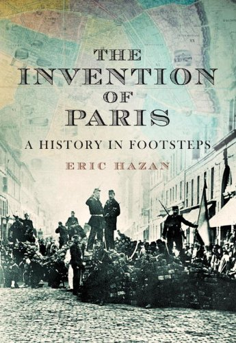 The Invention of Paris: A History Told in Footsteps: Hazan, Eric