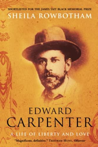 9781844674213: Edward Carpenter: A Life of Liberty and Love