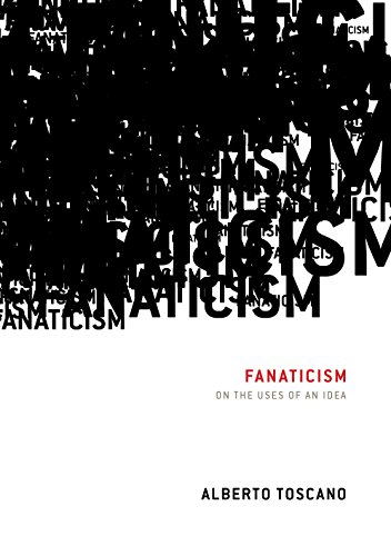 Fanaticism: On the Uses of an Idea: Toscano, Alberto