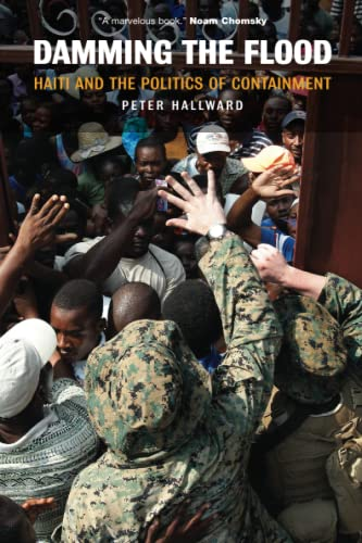 9781844674664: Damming the Flood: Haiti and the Politics of Containment