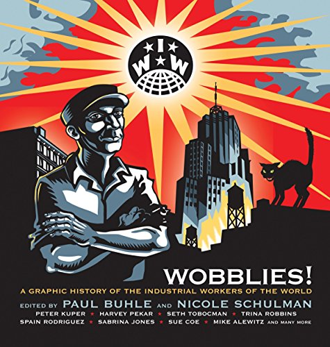 Wobblies!: A Graphic History of the Industrial: Nicole Schulman, Paul