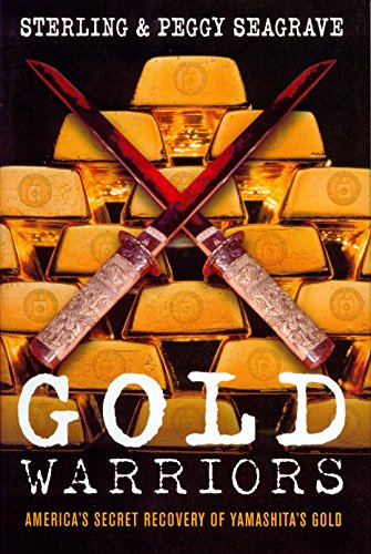 Gold Warriors: America's Secret Recovery of Yamashita's Gold: Sterling Seagrave; Peggy ...