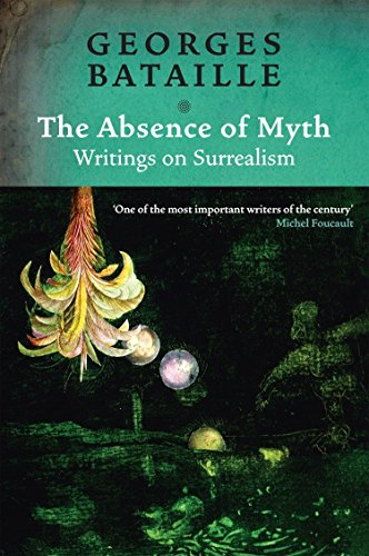 9781844675609: The Absence of Myth: Writings on Surrealism
