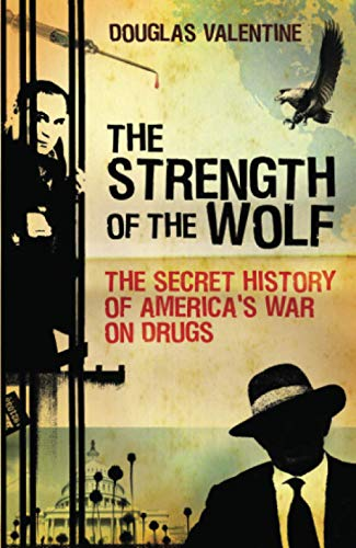 9781844675647: The Strength of the Wolf: The Secret History of America's War on Drugs
