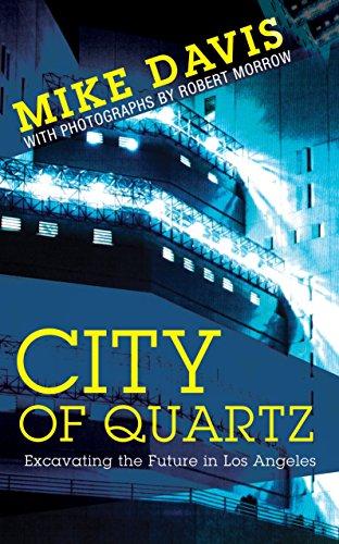 City of Quartz: Excavating the Future in: Mike Davis; Photographer-Robert