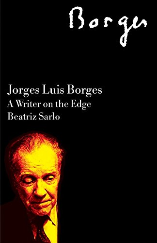 Jorge Luis Borges: A Writer on the Edge (2006 edition) (Critical Studies in Latin American Culture)