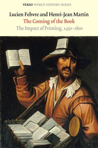 The Coming of the Book: The Impact of Printing, 1450-1800 (Verso World History Series) (184467634X) by Lucien Febvre; Henri-Jean Martin