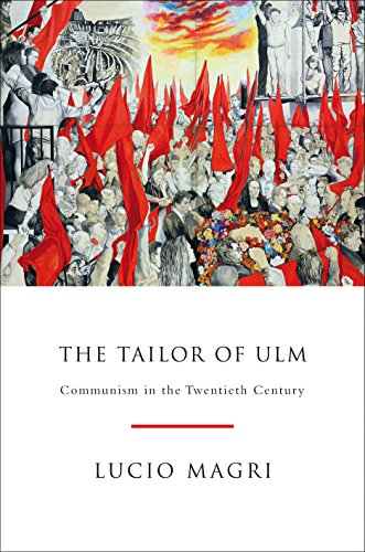 The Tailor of Ulm: A History of Communism: Magri, Lucio