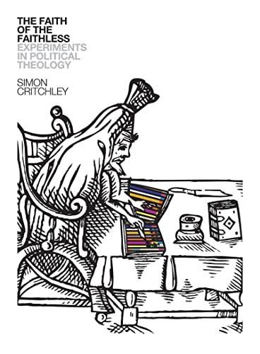 The Faith of the Faithless: Experiments in Political Theology: Critchley, Simon