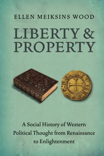 9781844677528: Liberty and Property: A Social History of Western Political Thought from the Renaissance to Enlightenment