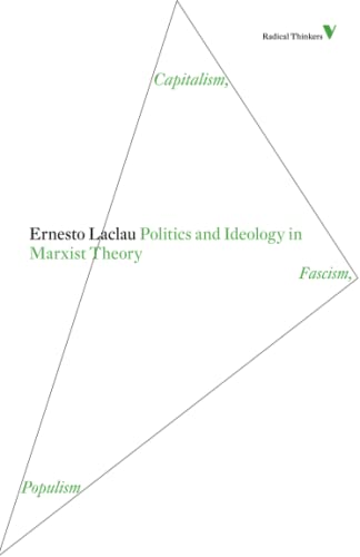 Politics and Ideology in Marxist Theory: Capitalism, Fascism, Populism (Radical Thinkers): Ernesto ...