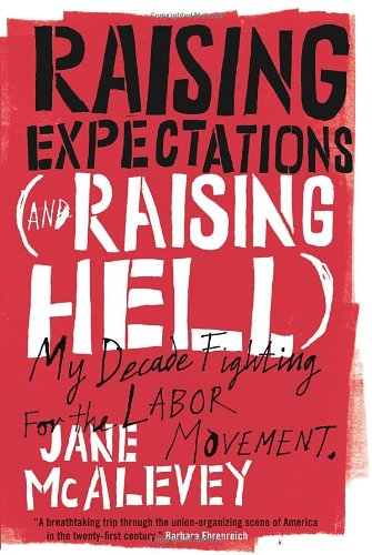9781844678853: Raising Expectations (and Raising Hell): My Decade Fighting for the Labor Movement
