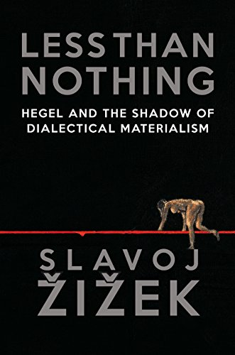 Less Than Nothing: Hegel and the Shadow of Dialectical Materialism: Zizek, Slavoj