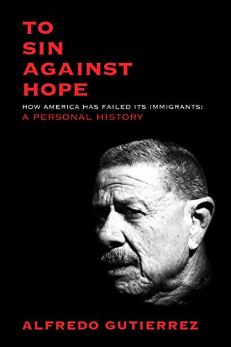 To Sin Against Hope: How America Has: Gutierrez, Alfredo