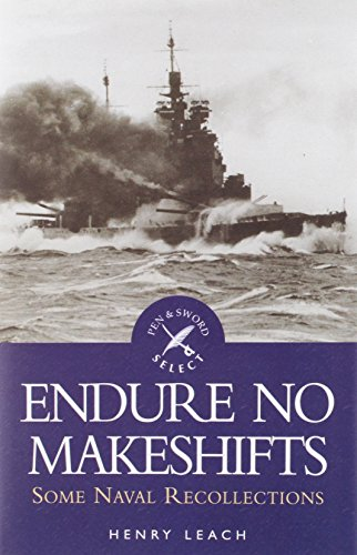 9781844680092: Endure No Makeshifts, Some Naval Recollections