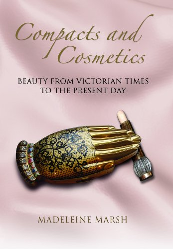 Compacts and Cosmetics: Beauty From Victorian Times to the Present Day (Women with Style): Marsh, ...