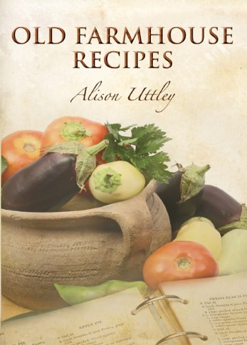 Old Farmhouse Recipes: Uttley, Alison
