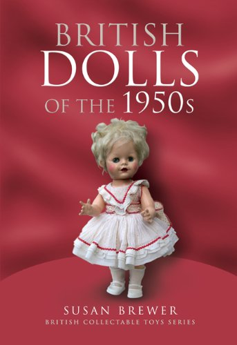 British Dolls of the 1950s (British Collectable Toys Series): Brewer, Susan