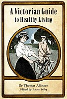 A Victorian Guide of Healthy Living: Allinson, Thomas