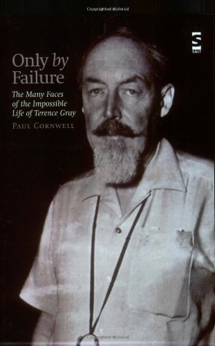 Only by Failure: The Many Faces of the Impossible Life of Terence Gray (Wei Wu Wei).: Paul Cornwell...