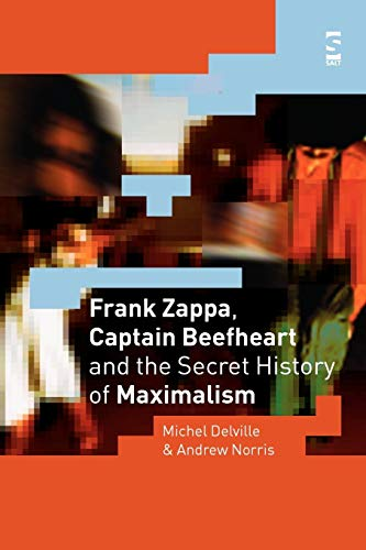 9781844710591: Frank Zappa, Captain Beefheart and the Secret History of Maximalism (Salt Studies in Contemporary Literature & Culture S.)