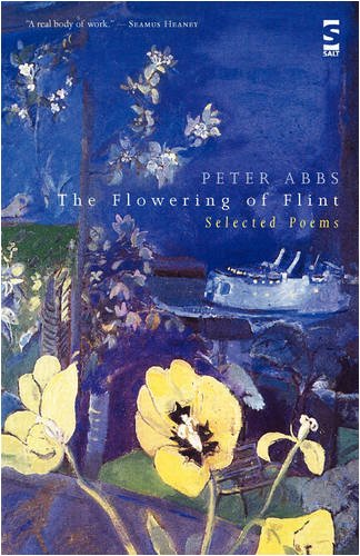 The Flowering of Flint: Selected Poems (Salt Modern Poets): Abbs, Peter